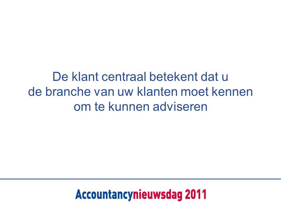 De klant centraal betekent dat u de branche van uw klanten moet kennen om te kunnen adviseren