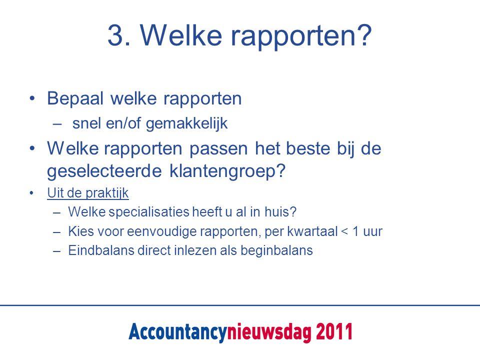 3. Welke rapporten? Bepaal welke rapporten – snel en/of gemakkelijk Welke rapporten passen het beste bij de geselecteerde klantengroep? Uit de praktij
