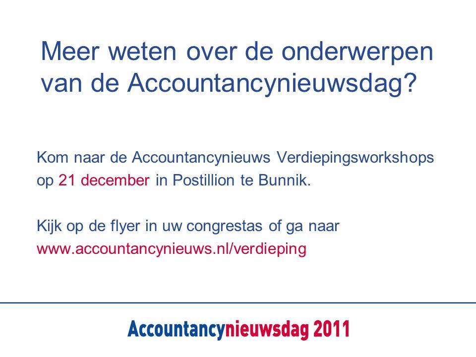 Meer weten over de onderwerpen van de Accountancynieuwsdag? Kom naar de Accountancynieuws Verdiepingsworkshops op 21 december in Postillion te Bunnik.