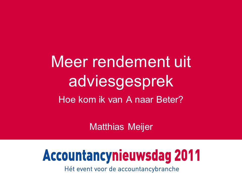 Meer rendement uit adviesgesprek Hoe kom ik van A naar Beter? Matthias Meijer