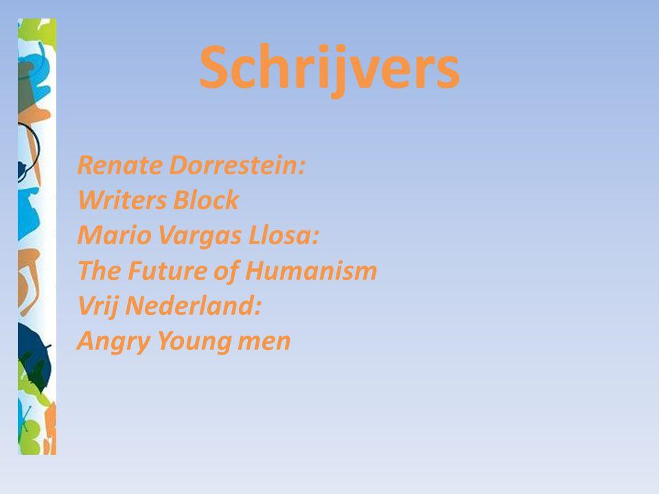 Schrijvers Renate Dorrestein: Writers Block Mario Vargas Llosa: The Future of Humanism Vrij Nederland: Angry Young men