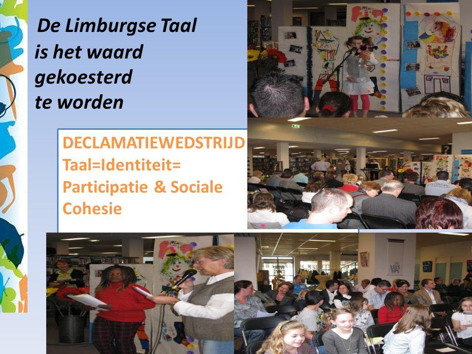 De Limburgse Taal is het waard gekoesterd te worden DECLAMATIEWEDSTRIJD Taal=Identiteit= Participatie & Sociale Cohesie