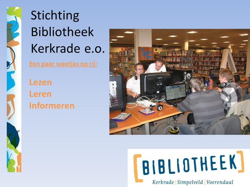 Stichting Bibliotheek Kerkrade e.o. Een paar weetjes op rij: Lezen Leren Informeren