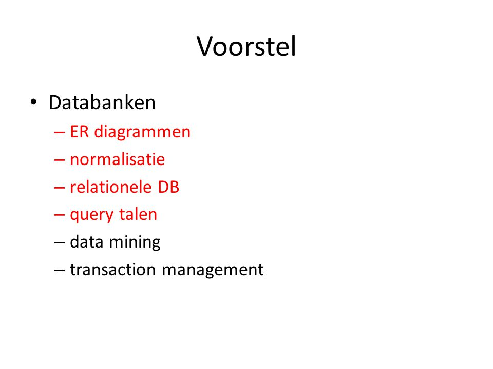 Voorstel Databanken – ER diagrammen – normalisatie – relationele DB – query talen – data mining – transaction management