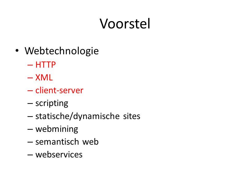 Voorstel Webtechnologie – HTTP – XML – client-server – scripting – statische/dynamische sites – webmining – semantisch web – webservices