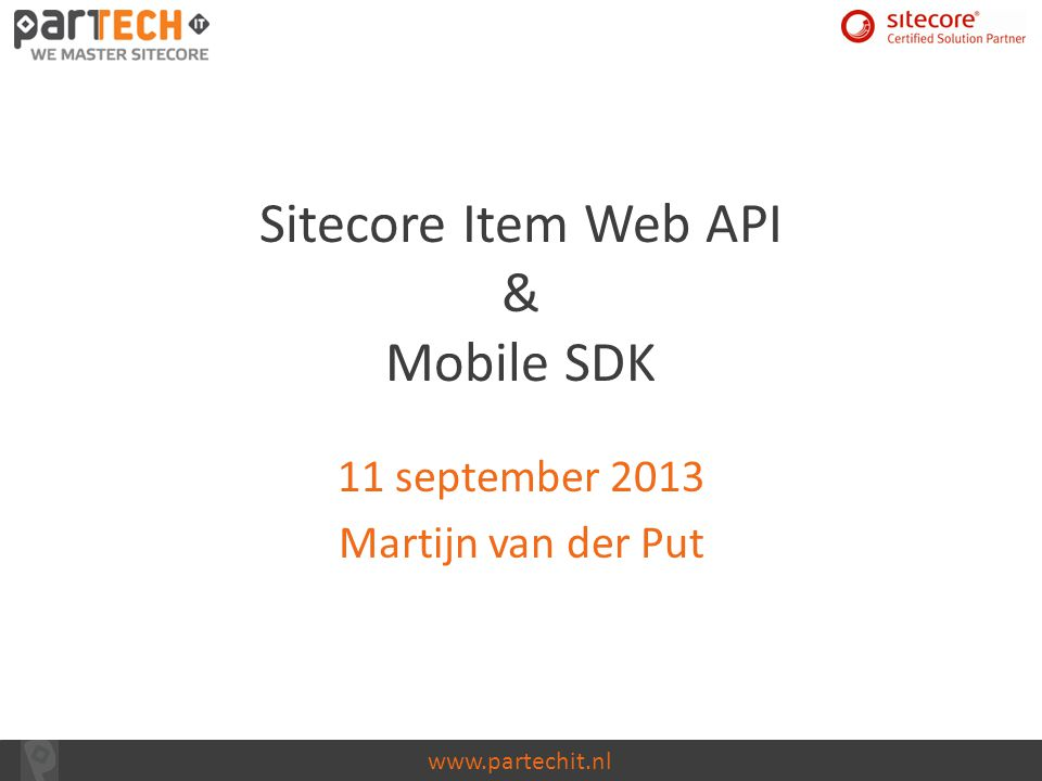 www.partechit.nl Item verwijderen HTTP Delete Heeft invloed op alle items in de scope Response toont aantal verwijderde items + ID Mogelijke item bewerkingen (5)