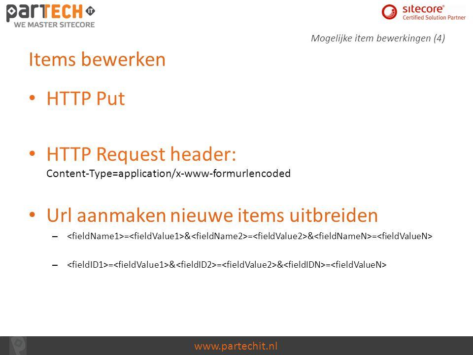 www.partechit.nl Items bewerken HTTP Put HTTP Request header: Content-Type=application/x-www-formurlencoded Url aanmaken nieuwe items uitbreiden – = &