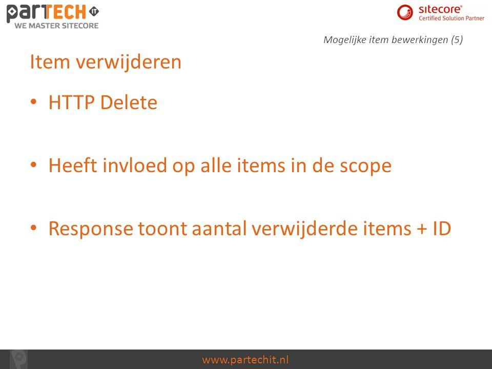 www.partechit.nl Item verwijderen HTTP Delete Heeft invloed op alle items in de scope Response toont aantal verwijderde items + ID Mogelijke item bewe