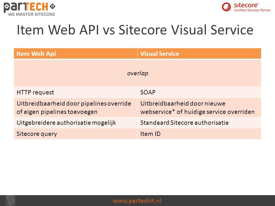 www.partechit.nl Item Web API vs Sitecore Visual Service Item Web ApiVisual Service overlap HTTP requestSOAP Uitbreidbaarheid door pipelines override