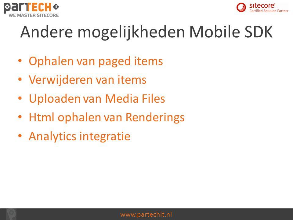 www.partechit.nl Andere mogelijkheden Mobile SDK Ophalen van paged items Verwijderen van items Uploaden van Media Files Html ophalen van Renderings An