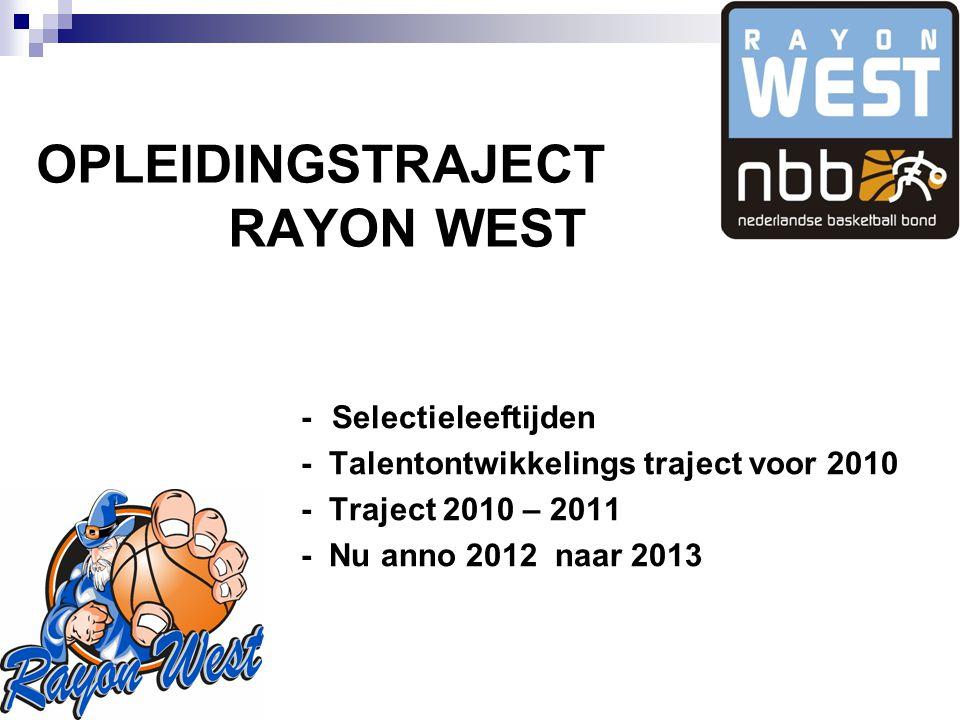 OPLEIDINGSTRAJECT RAYON WEST - Selectieleeftijden - Talentontwikkelings traject voor 2010 - Traject 2010 – 2011 - Nu anno 2012 naar 2013