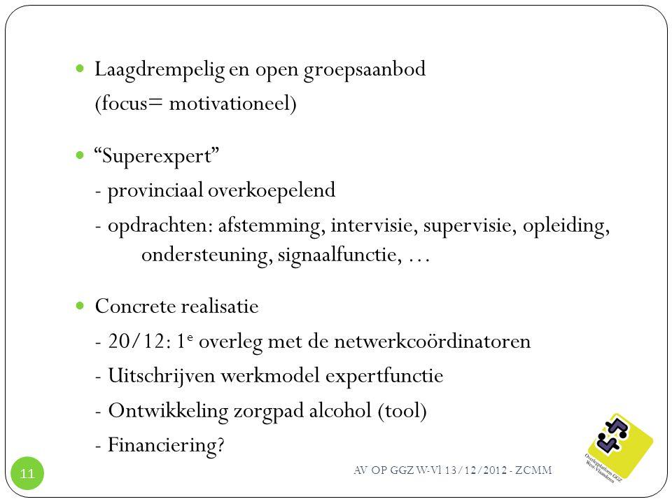 """AV OP GGZ W-Vl 13/12/2012 - ZCMM 11 Laagdrempelig en open groepsaanbod (focus= motivationeel) """"Superexpert"""" - provinciaal overkoepelend - opdrachten:"""