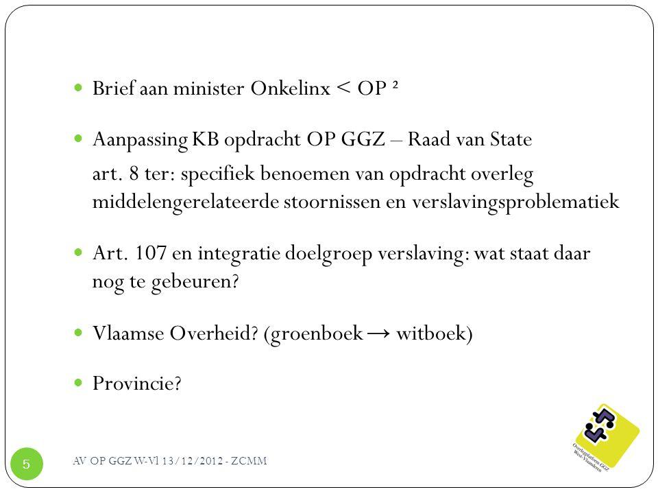 AV OP GGZ W-Vl 13/12/2012 - ZCMM 5 Brief aan minister Onkelinx < OP ² Aanpassing KB opdracht OP GGZ – Raad van State art. 8 ter: specifiek benoemen va