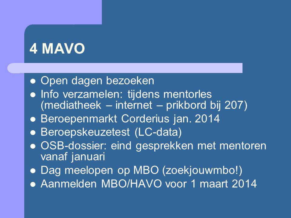 4 MAVO Open dagen bezoeken Info verzamelen: tijdens mentorles (mediatheek – internet – prikbord bij 207) Beroepenmarkt Corderius jan. 2014 Beroepskeuz