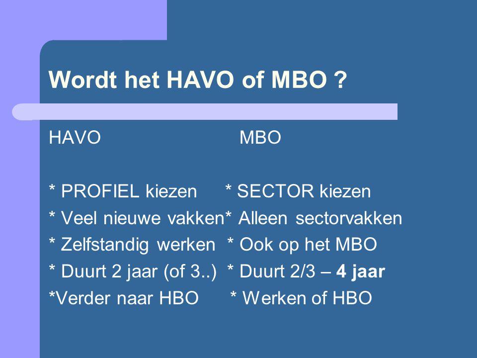 Wordt het HAVO of MBO ? HAVOMBO * PROFIEL kiezen * SECTOR kiezen * Veel nieuwe vakken* Alleen sectorvakken * Zelfstandig werken * Ook op het MBO * Duu