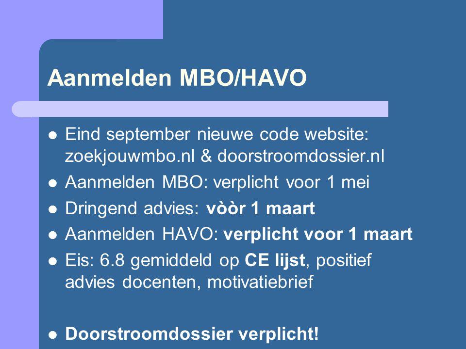 Aanmelden MBO/HAVO Eind september nieuwe code website: zoekjouwmbo.nl & doorstroomdossier.nl Aanmelden MBO: verplicht voor 1 mei Dringend advies: vòòr