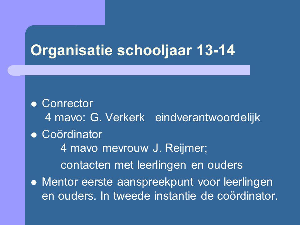 Organisatie schooljaar 13-14 Conrector 4 mavo: G. Verkerk eindverantwoordelijk Coördinator 4 mavo mevrouw J. Reijmer; contacten met leerlingen en oude