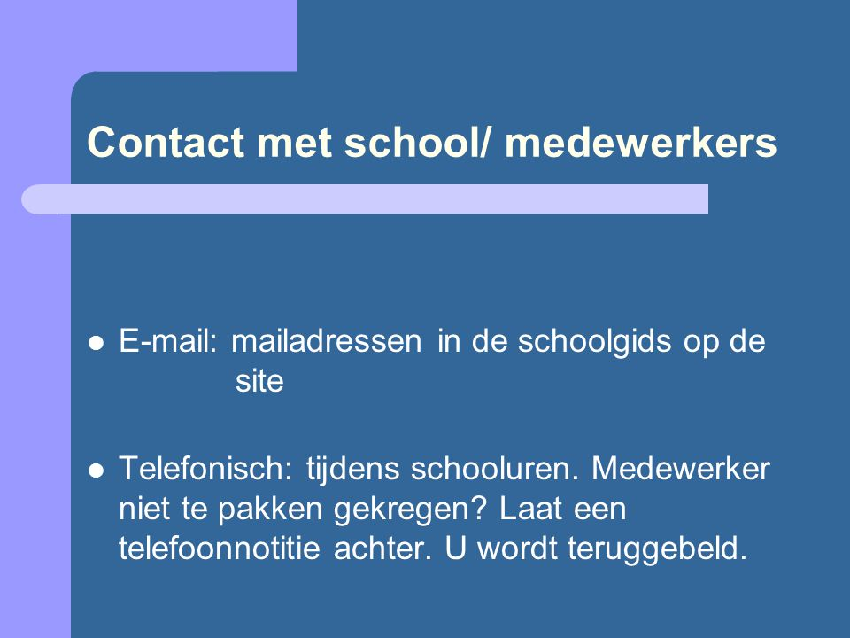 Contact met school/ medewerkers E-mail: mailadressen in de schoolgids op de site Telefonisch: tijdens schooluren. Medewerker niet te pakken gekregen?