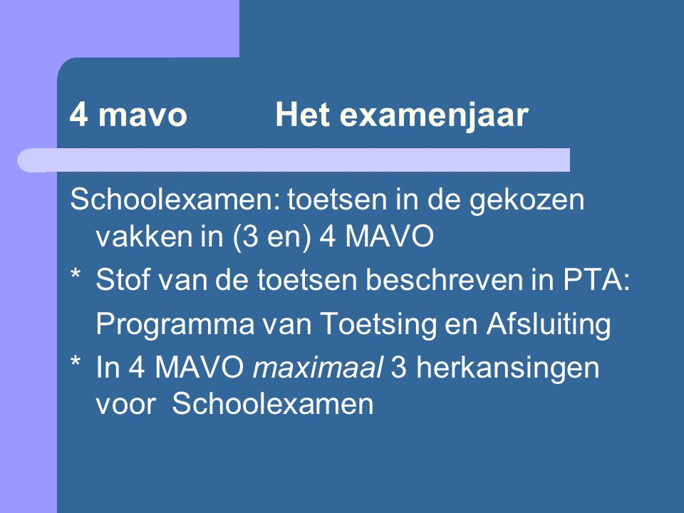 4 mavo Het examenjaar Schoolexamen: toetsen in de gekozen vakken in (3 en) 4 MAVO *Stof van de toetsen beschreven in PTA: Programma van Toetsing en Af