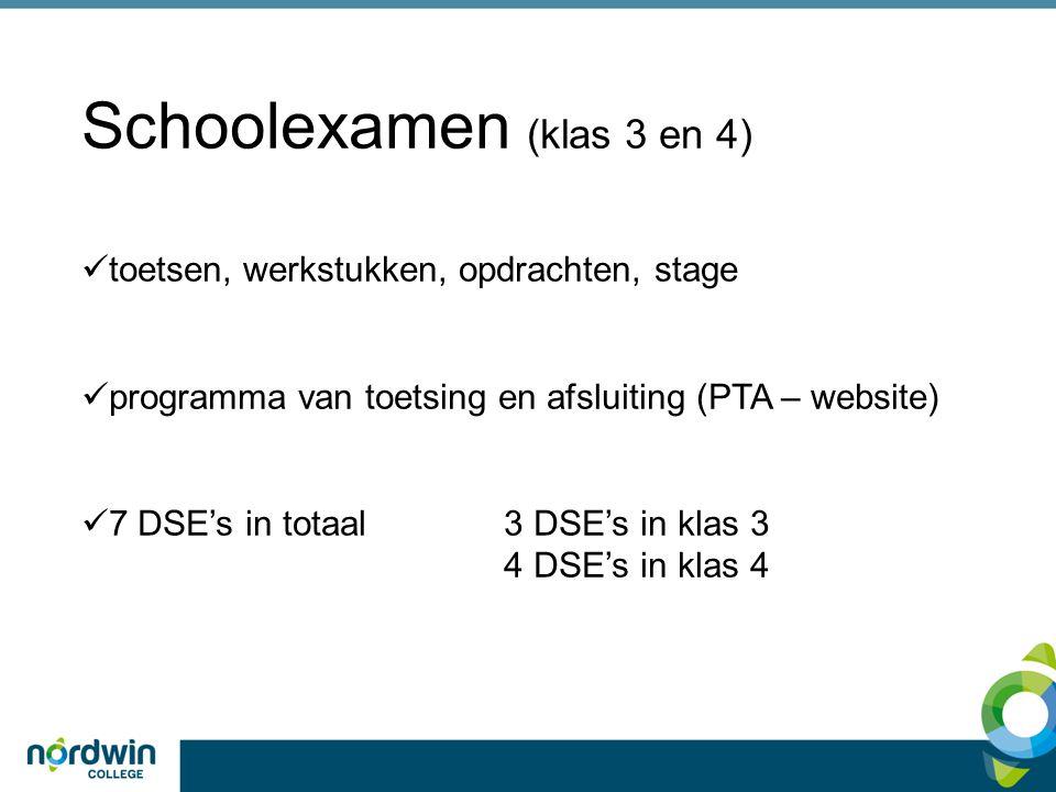Schoolexamen (klas 3 en 4) toetsen, werkstukken, opdrachten, stage programma van toetsing en afsluiting (PTA – website) 7 DSE's in totaal3 DSE's in klas 3 4 DSE's in klas 4
