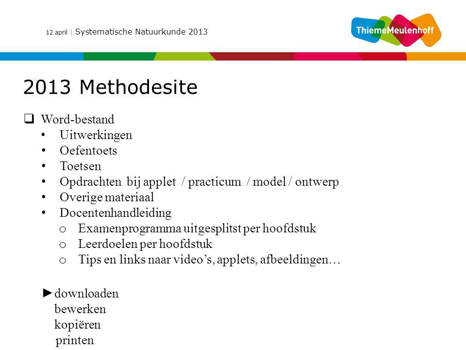 12 april | Systematische Natuurkunde 2013 2013 Methodesite  Word-bestand Uitwerkingen Oefentoets Toetsen Opdrachten bij applet / practicum / model /