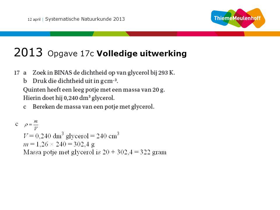 12 april | Systematische Natuurkunde 2013 2013 Opgave 17c Volledige uitwerking