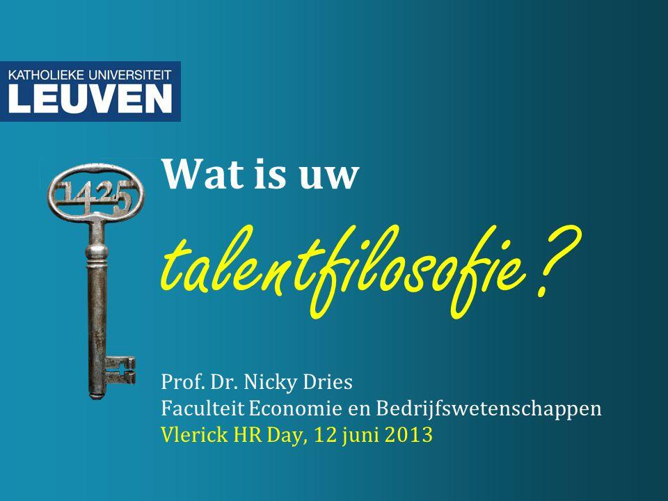 Wat is uw talentfilosofie? Prof. Dr. Nicky Dries Faculteit Economie en Bedrijfswetenschappen Vlerick HR Day, 12 juni 2013