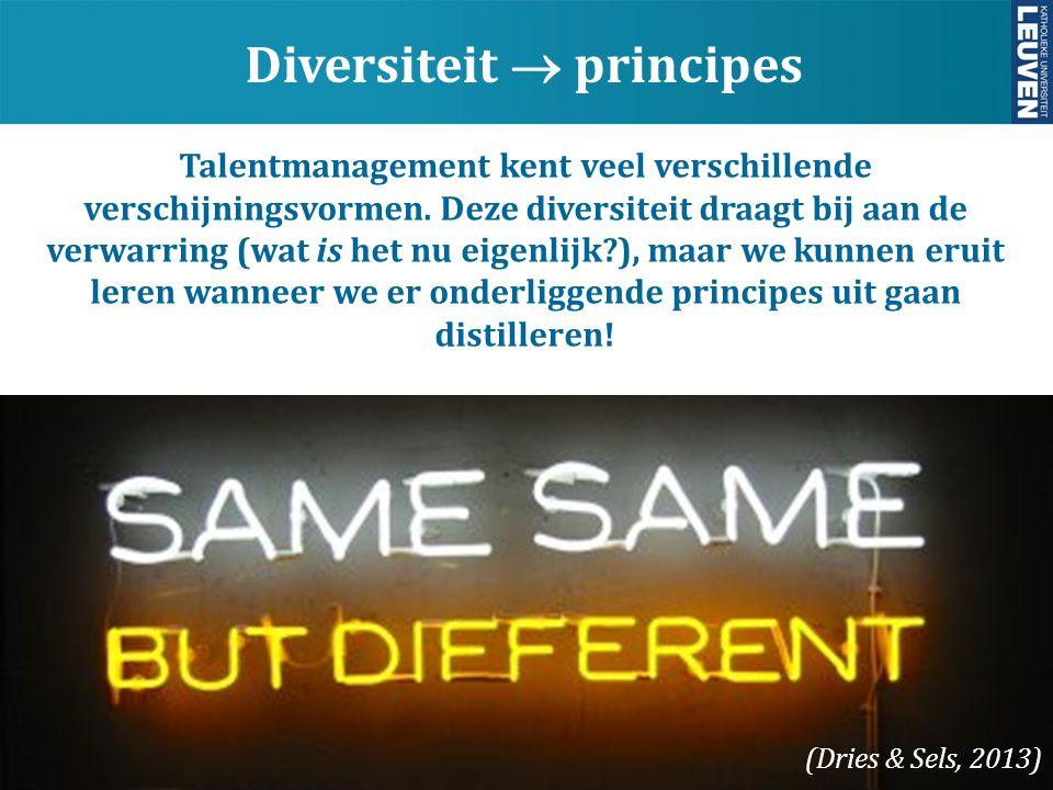 y Diversiteit  principes (Dries & Sels, 2013) Talentmanagement kent veel verschillende verschijningsvormen. Deze diversiteit draagt bij aan de verwar