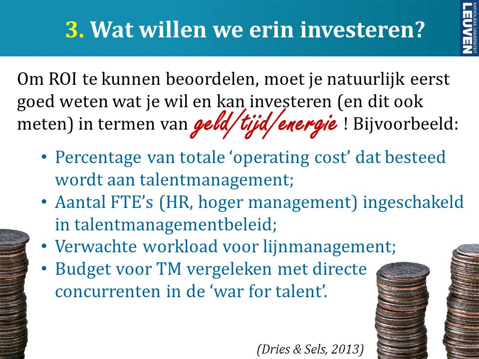 y 3. Wat willen we erin investeren? Om ROI te kunnen beoordelen, moet je natuurlijk eerst goed weten wat je wil en kan investeren (en dit ook meten) i