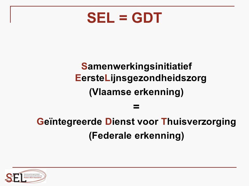 SEL = GDT Samenwerkingsinitiatief EersteLijnsgezondheidszorg (Vlaamse erkenning) = Geïntegreerde Dienst voor Thuisverzorging (Federale erkenning)