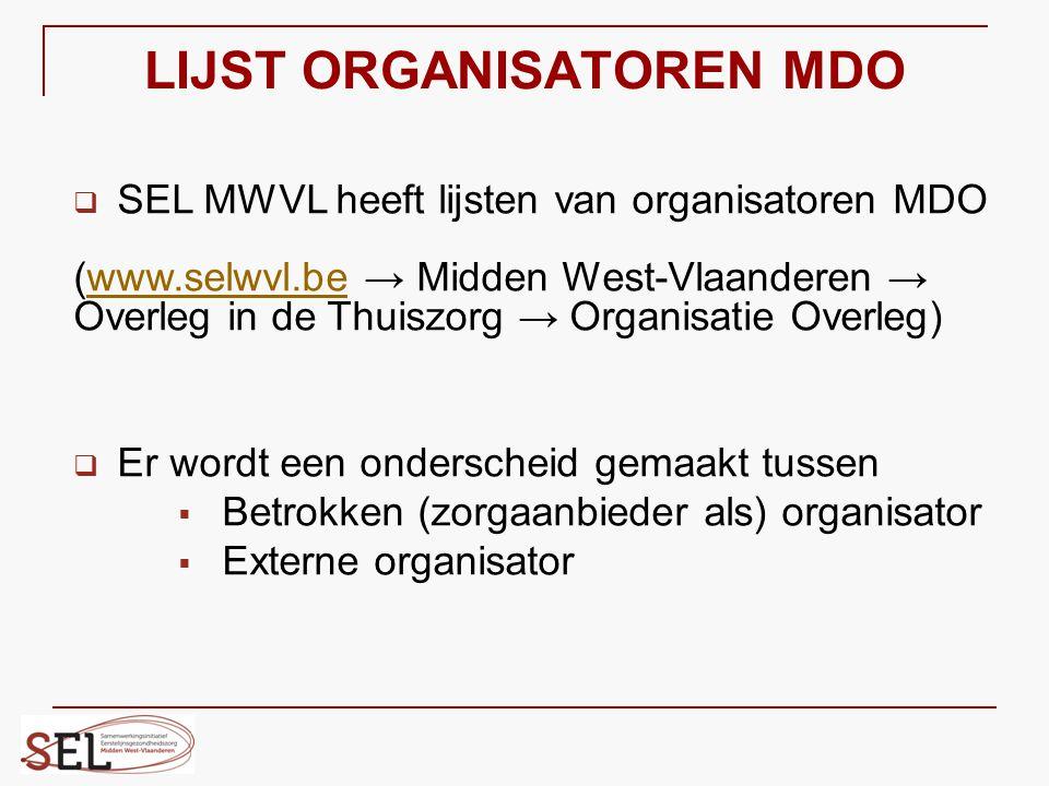 LIJST ORGANISATOREN MDO   SEL MWVL heeft lijsten van organisatoren MDO (www.selwvl.be → Midden West-Vlaanderen → Overleg in de Thuiszorg → Organisat