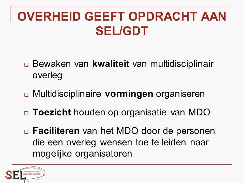 OVERHEID GEEFT OPDRACHT AAN SEL/GDT  Bewaken van kwaliteit van multidisciplinair overleg  Multidisciplinaire vormingen organiseren  Toezicht houden