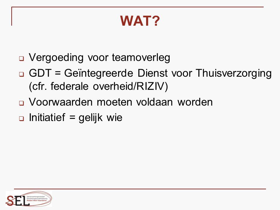 WAT?  Vergoeding voor teamoverleg  GDT = Geïntegreerde Dienst voor Thuisverzorging (cfr. federale overheid/RIZIV)  Voorwaarden moeten voldaan worde