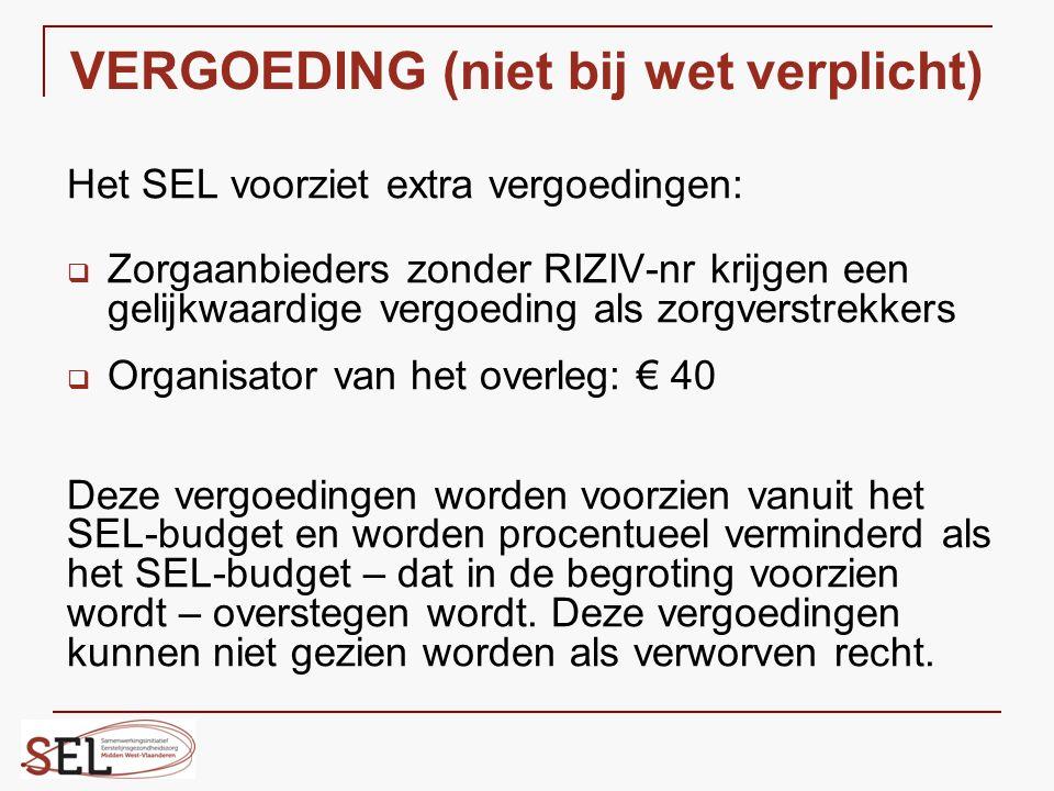 VERGOEDING (niet bij wet verplicht) Het SEL voorziet extra vergoedingen:  Zorgaanbieders zonder RIZIV-nr krijgen een gelijkwaardige vergoeding als zo
