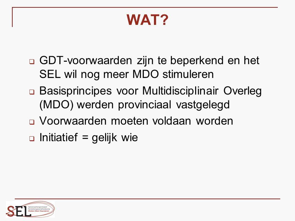 WAT?  GDT-voorwaarden zijn te beperkend en het SEL wil nog meer MDO stimuleren  Basisprincipes voor Multidisciplinair Overleg (MDO) werden provincia