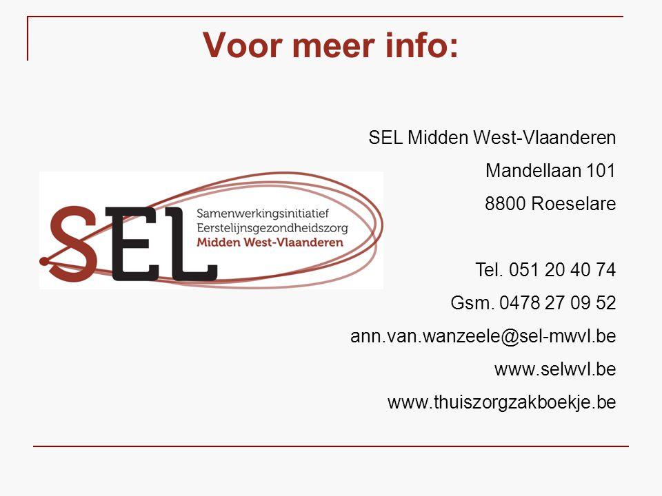 Voor meer info: SEL Midden West-Vlaanderen Mandellaan 101 8800 Roeselare Tel. 051 20 40 74 Gsm. 0478 27 09 52 ann.van.wanzeele@sel-mwvl.be www.selwvl.
