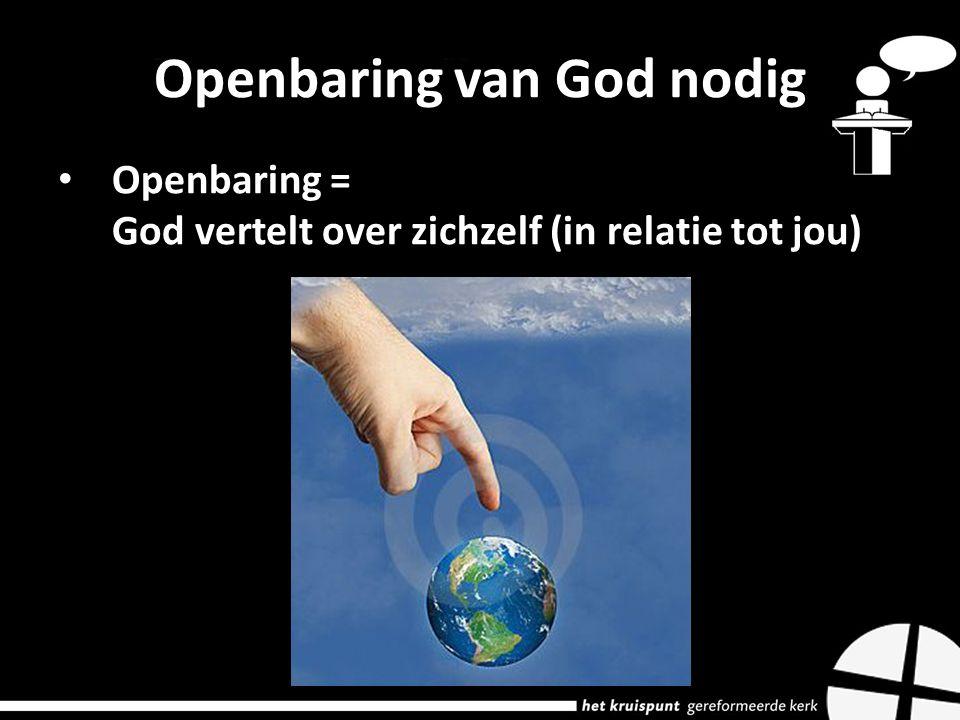 Openbaring van God nodig Openbaring = God vertelt over zichzelf (in relatie tot jou)