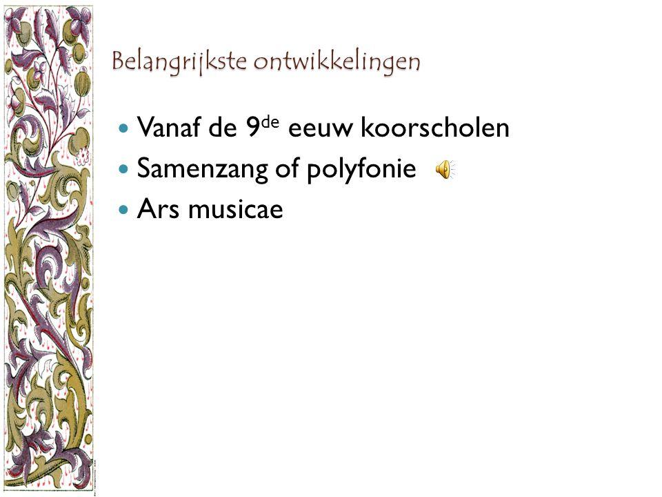 Belangrijkste ontwikkelingen Vanaf de 9 de eeuw koorscholen Samenzang of polyfonie Ars musicae