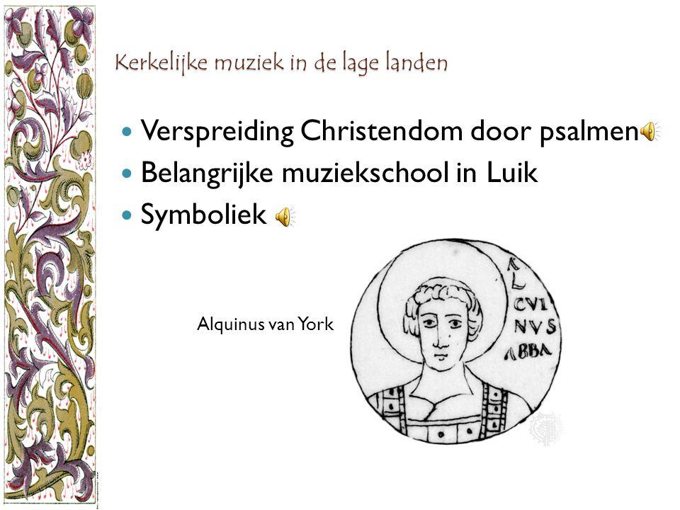 Kerkelijke muziek in de lage landen Verspreiding Christendom door psalmen Belangrijke muziekschool in Luik Symboliek Alquinus van York