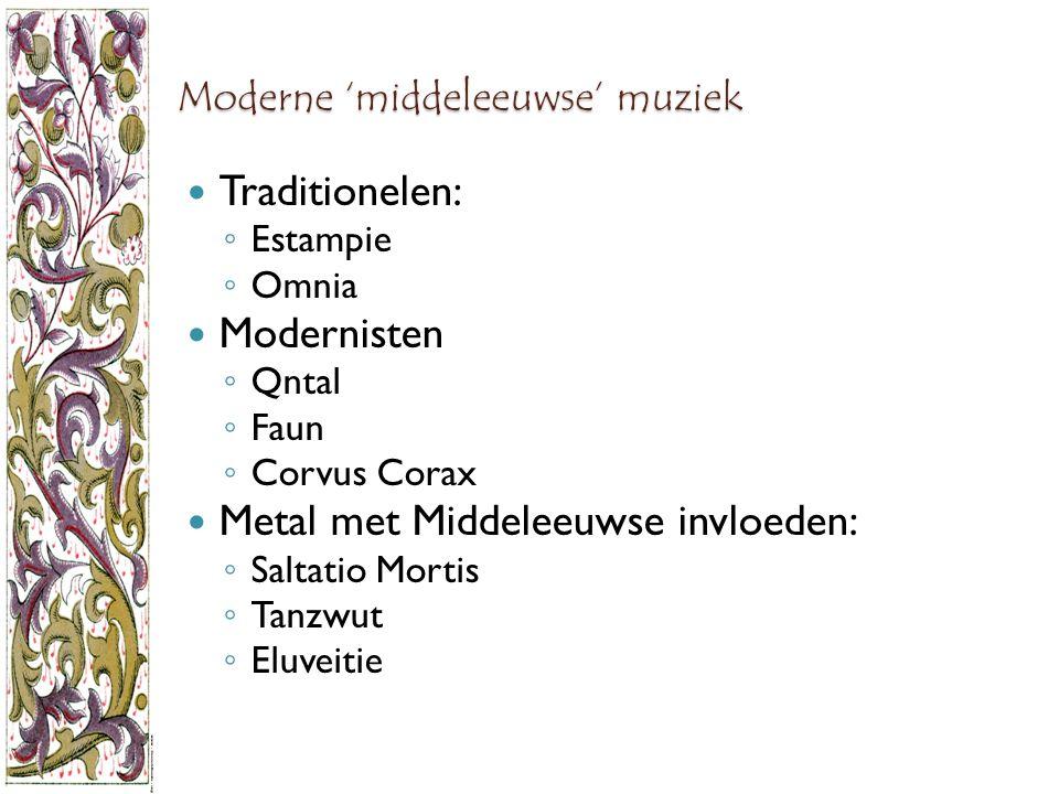 Moderne 'middeleeuwse' muziek Traditionelen: ◦ Estampie ◦ Omnia Modernisten ◦ Qntal ◦ Faun ◦ Corvus Corax Metal met Middeleeuwse invloeden: ◦ Saltatio Mortis ◦ Tanzwut ◦ Eluveitie