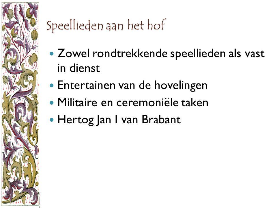 Speellieden aan het hof Zowel rondtrekkende speellieden als vast in dienst Entertainen van de hovelingen Militaire en ceremoniële taken Hertog Jan I van Brabant