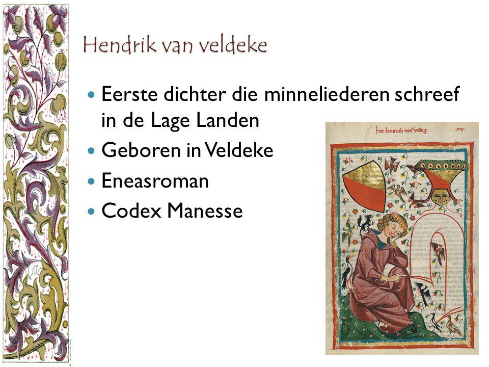 Hendrik van veldeke Eerste dichter die minneliederen schreef in de Lage Landen Geboren in Veldeke Eneasroman Codex Manesse