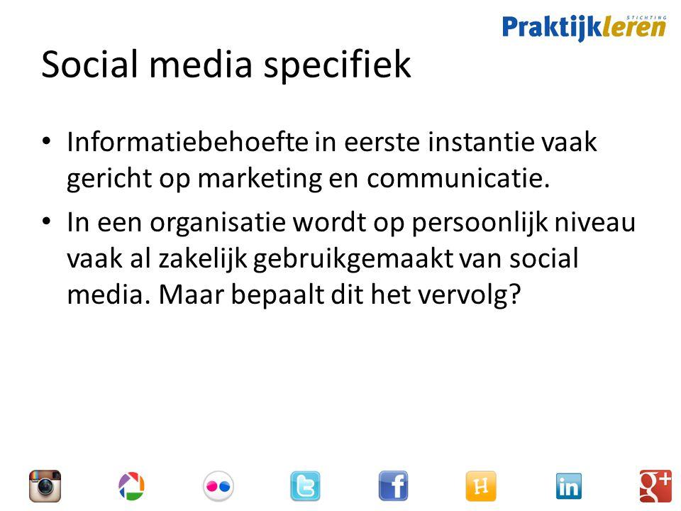 Social media specifiek Informatiebehoefte in eerste instantie vaak gericht op marketing en communicatie.