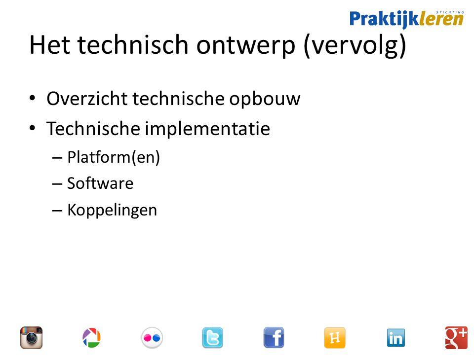 Het technisch ontwerp (vervolg) Overzicht technische opbouw Technische implementatie – Platform(en) – Software – Koppelingen