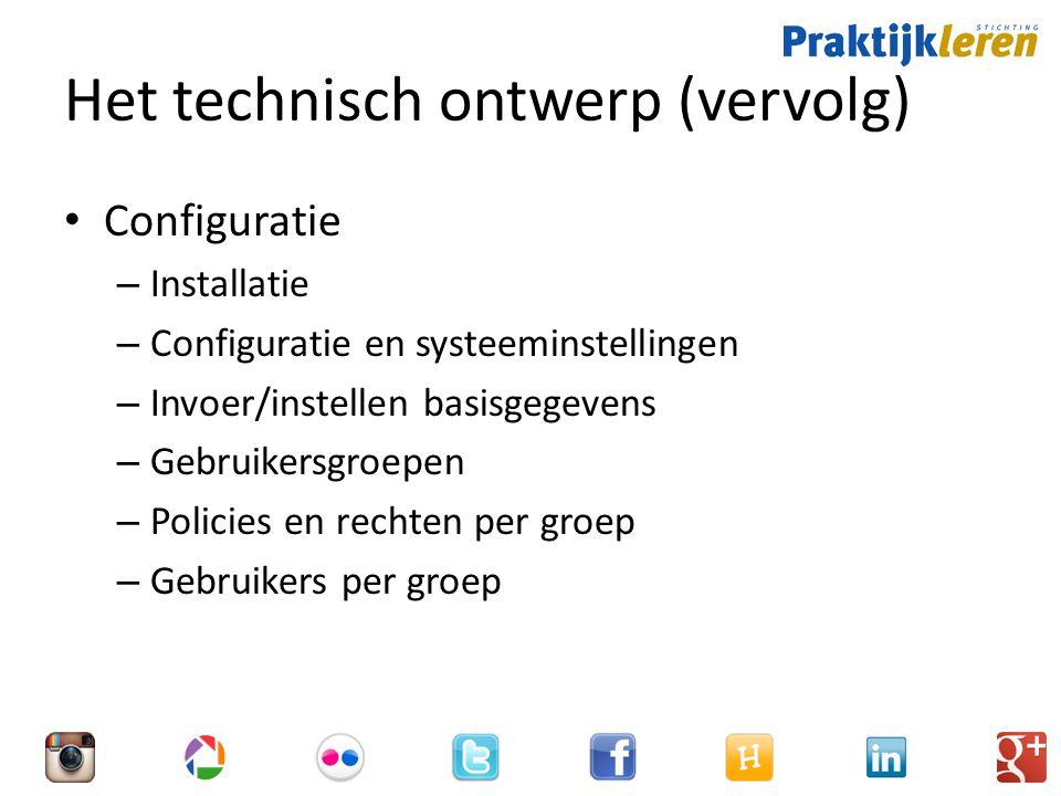 Het technisch ontwerp (vervolg) Configuratie – Installatie – Configuratie en systeeminstellingen – Invoer/instellen basisgegevens – Gebruikersgroepen – Policies en rechten per groep – Gebruikers per groep