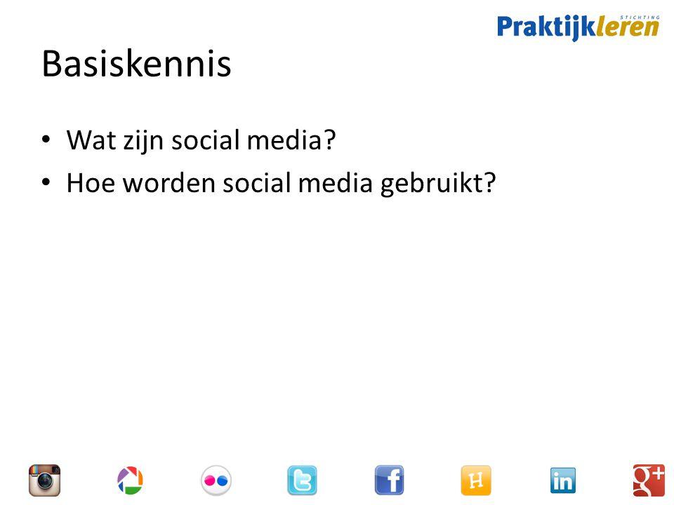 Basiskennis Wat zijn social media? Hoe worden social media gebruikt?