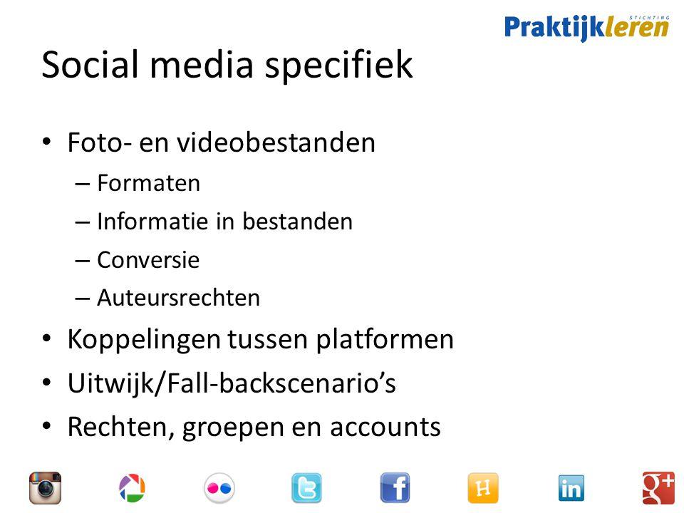 Social media specifiek Foto- en videobestanden – Formaten – Informatie in bestanden – Conversie – Auteursrechten Koppelingen tussen platformen Uitwijk/Fall-backscenario's Rechten, groepen en accounts