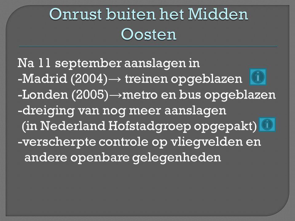 Na 11 september aanslagen in -Madrid (2004) → treinen opgeblazen -Londen (2005) → metro en bus opgeblazen -dreiging van nog meer aanslagen (in Nederla