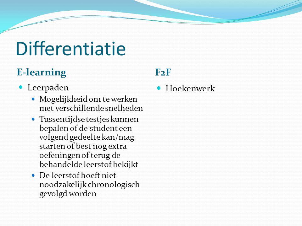 Differentiatie E-learning F2F Leerpaden Mogelijkheid om te werken met verschillende snelheden Tussentijdse testjes kunnen bepalen of de student een vo