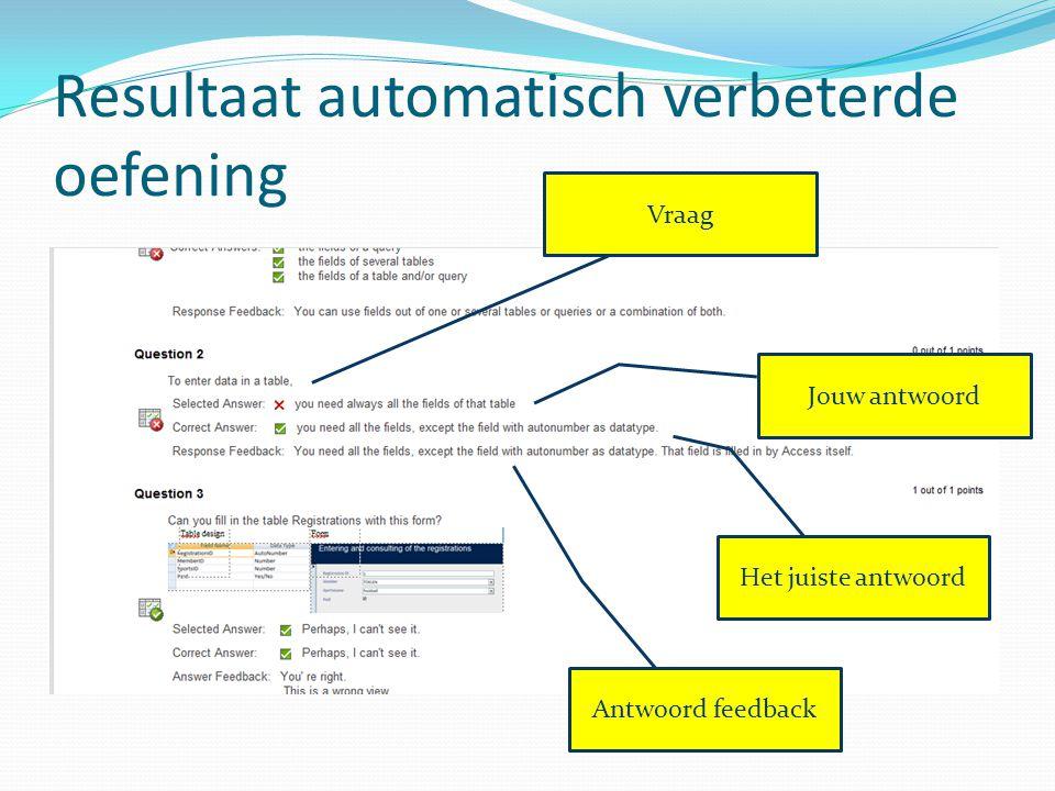 Resultaat automatisch verbeterde oefening Jouw antwoord Het juiste antwoord Vraag Antwoord feedback